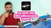 Türkçe DJI Mavic Pro IMU kalibrasyonu nasıl yapılır ve neden bukadar önemli ?