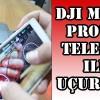 Telefon ile Dji Mavic Pro Drone Uçurmak