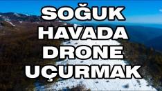 Soğuk Havalarda Drone Uçurmak